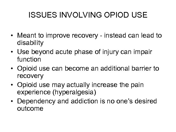ISSUES INVOLVING OPIOD USE • Meant to improve recovery - instead can lead to