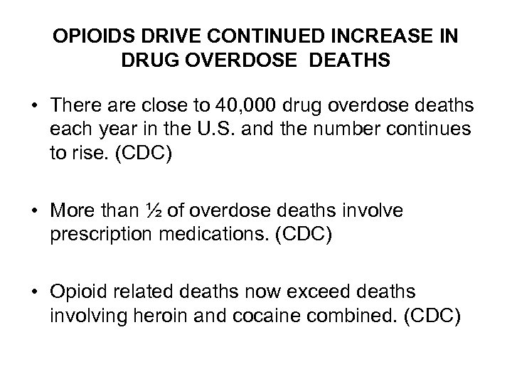 OPIOIDS DRIVE CONTINUED INCREASE IN DRUG OVERDOSE DEATHS • There are close to 40,
