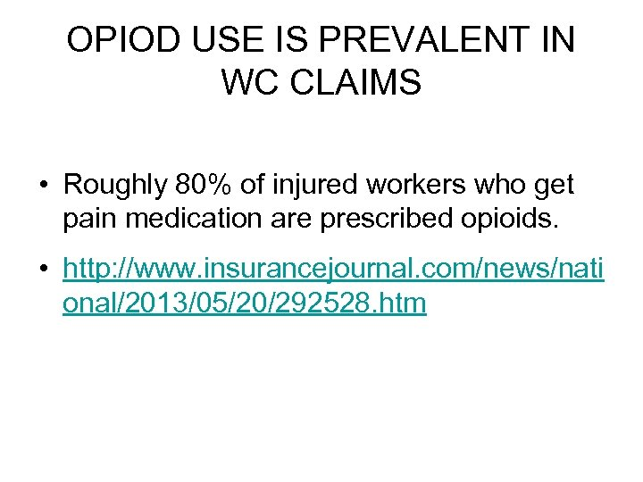 OPIOD USE IS PREVALENT IN WC CLAIMS • Roughly 80% of injured workers who