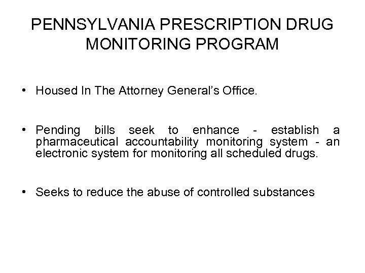 PENNSYLVANIA PRESCRIPTION DRUG MONITORING PROGRAM • Housed In The Attorney General's Office. • Pending