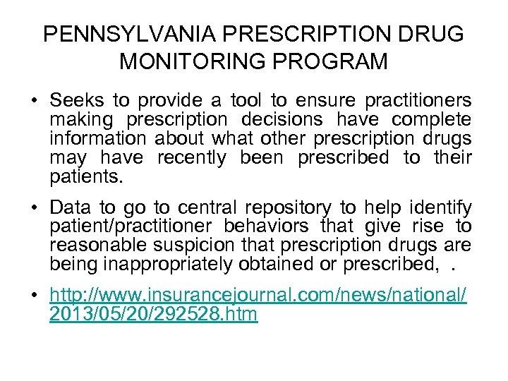PENNSYLVANIA PRESCRIPTION DRUG MONITORING PROGRAM • Seeks to provide a tool to ensure practitioners