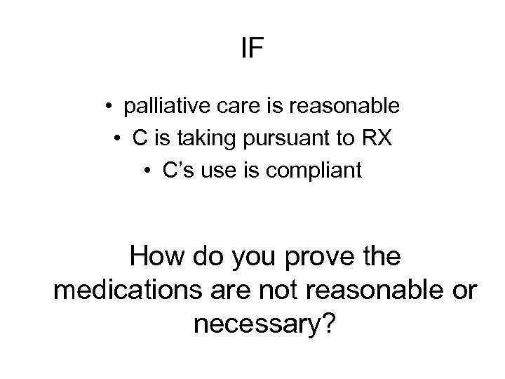 IF • palliative care is reasonable • C is taking pursuant to RX •