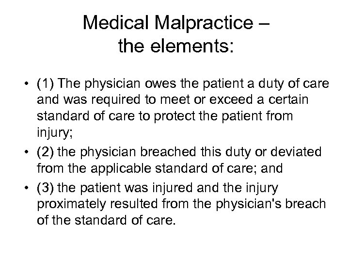 Medical Malpractice – the elements: • (1) The physician owes the patient a duty