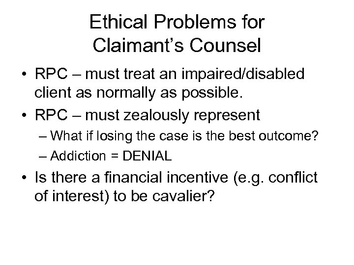 Ethical Problems for Claimant's Counsel • RPC – must treat an impaired/disabled client as