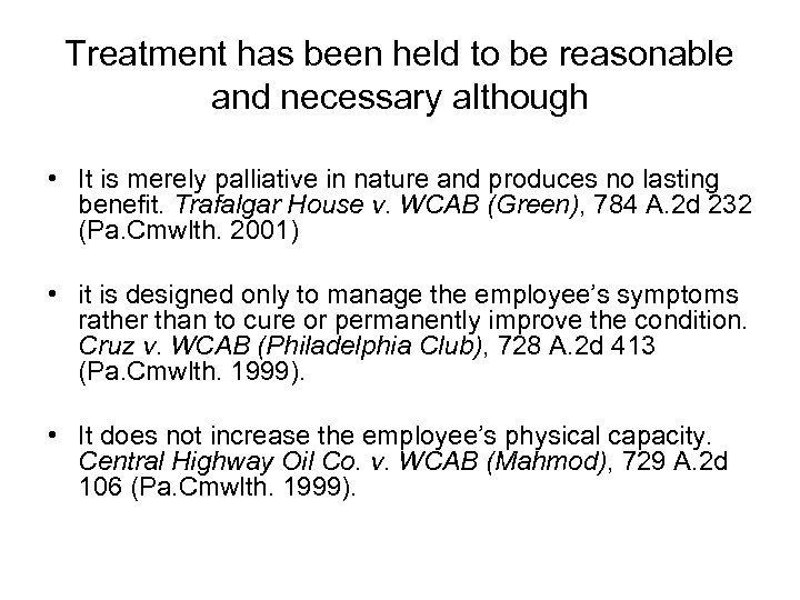 Treatment has been held to be reasonable and necessary although • It is merely