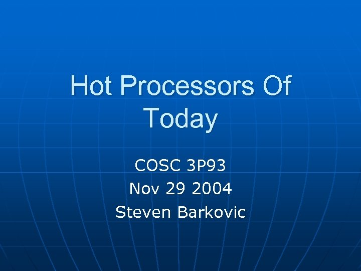 Hot Processors Of Today COSC 3 P 93 Nov 29 2004 Steven Barkovic