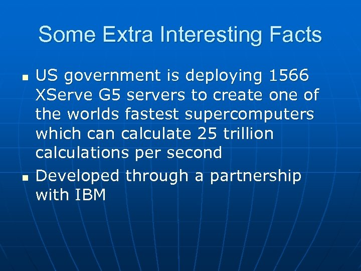 Some Extra Interesting Facts n n US government is deploying 1566 XServe G 5