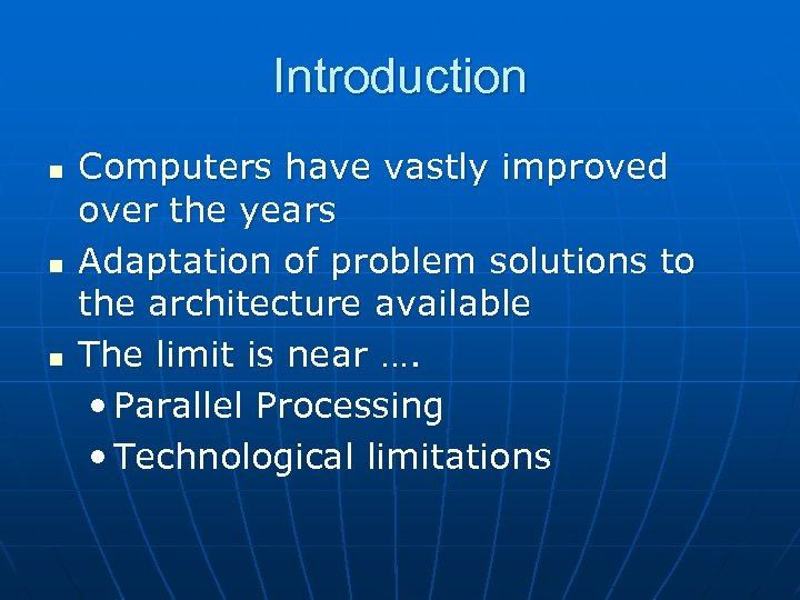 Introduction n Computers have vastly improved over the years Adaptation of problem solutions to