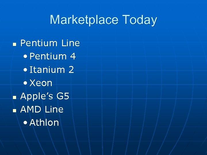 Marketplace Today n n n Pentium Line • Pentium 4 • Itanium 2 •