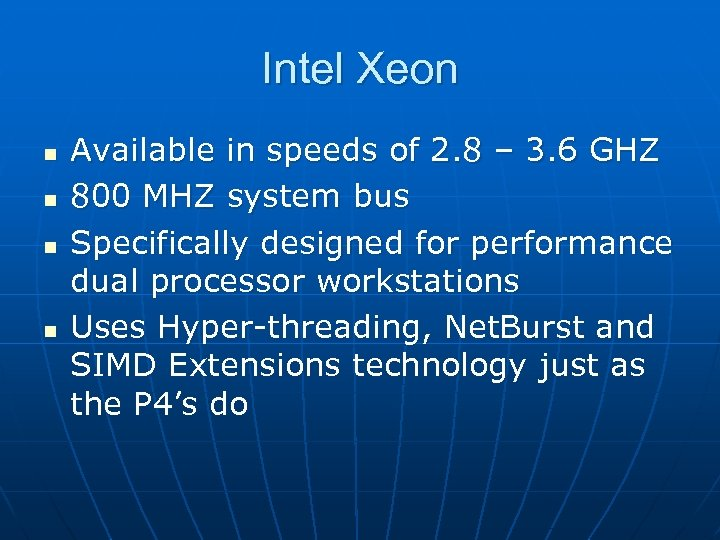 Intel Xeon n n Available in speeds of 2. 8 – 3. 6 GHZ