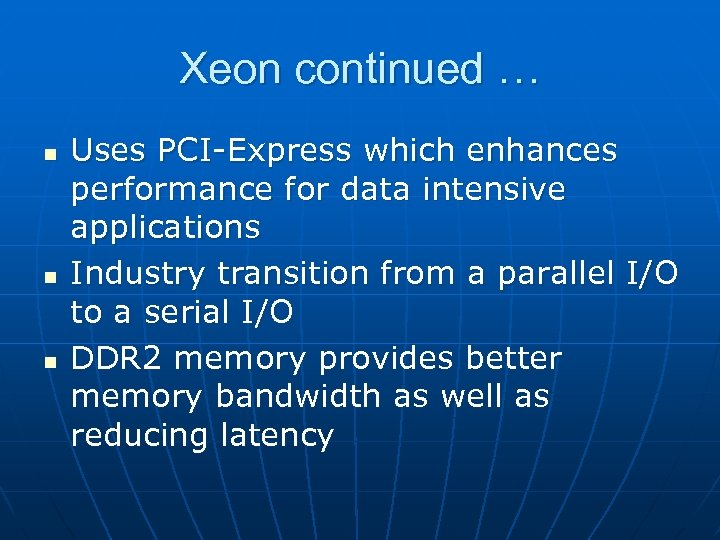 Xeon continued … n n n Uses PCI-Express which enhances performance for data intensive