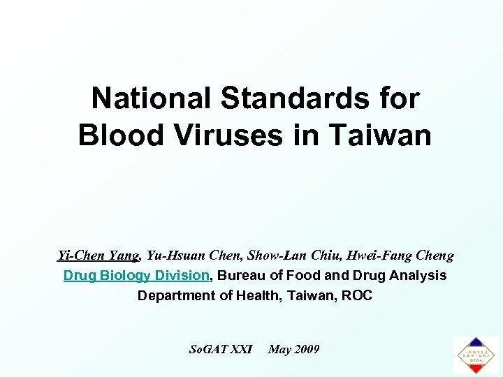 National Standards for Blood Viruses in Taiwan Yi-Chen Yang, Yu-Hsuan Chen, Show-Lan Chiu, Hwei-Fang