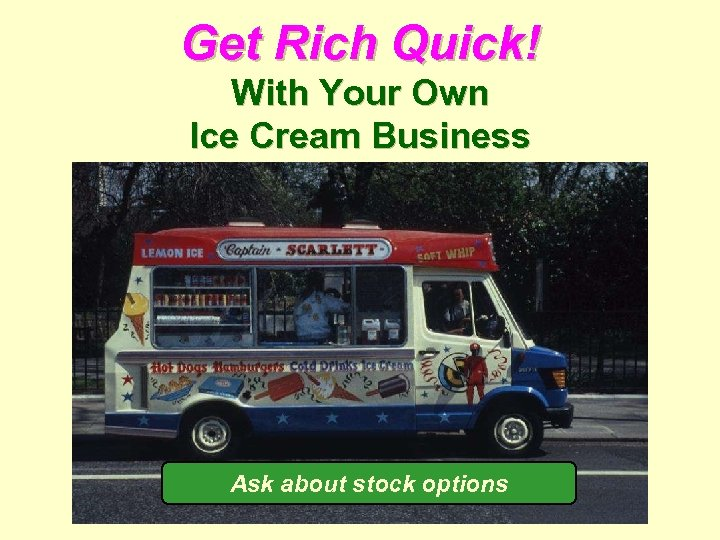 Get Rich Quick! With Your Own Ice Cream Business Ask about stock options