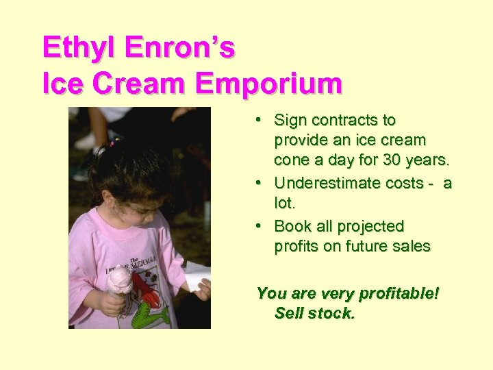 Ethyl Enron's Ice Cream Emporium • Sign contracts to provide an ice cream cone