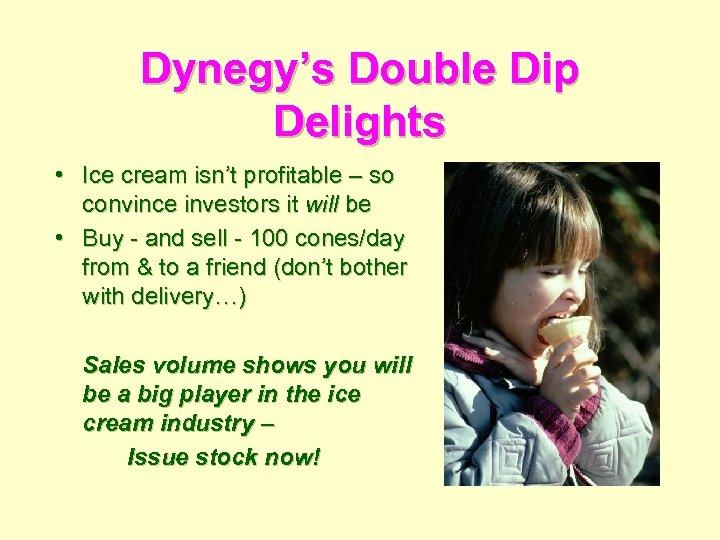 Dynegy's Double Dip Delights • Ice cream isn't profitable – so convince investors it