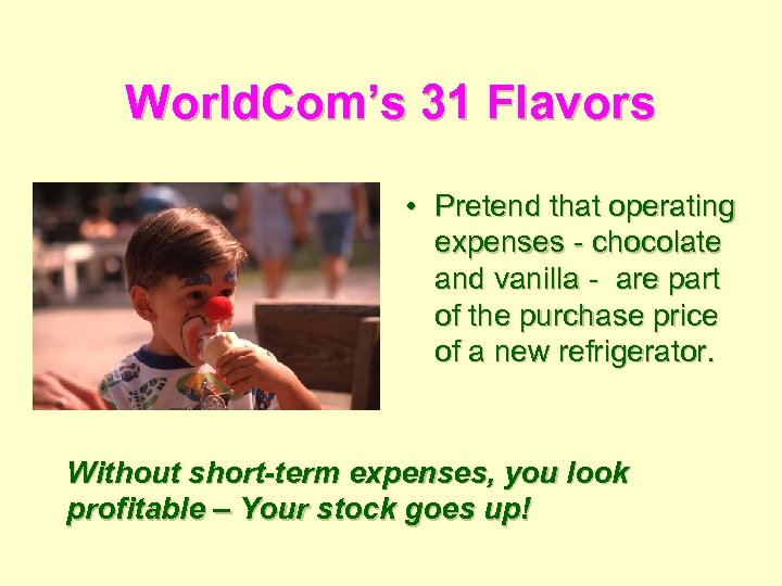 World. Com's 31 Flavors • Pretend that operating expenses - chocolate and vanilla -