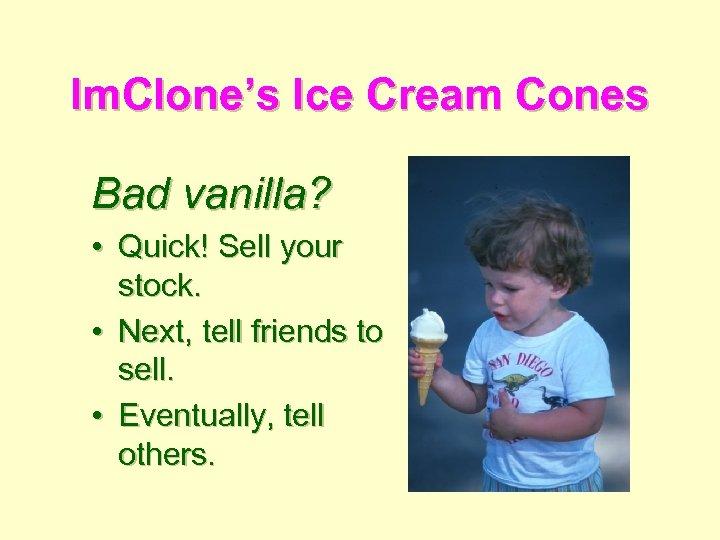 Im. Clone's Ice Cream Cones Bad vanilla? • Quick! Sell your stock. • Next,