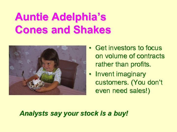 Auntie Adelphia's Cones and Shakes • Get investors to focus on volume of contracts