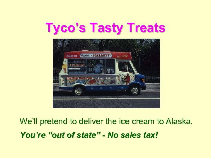 """Tyco's Tasty Treats We'll pretend to deliver the ice cream to Alaska. You're """"out"""