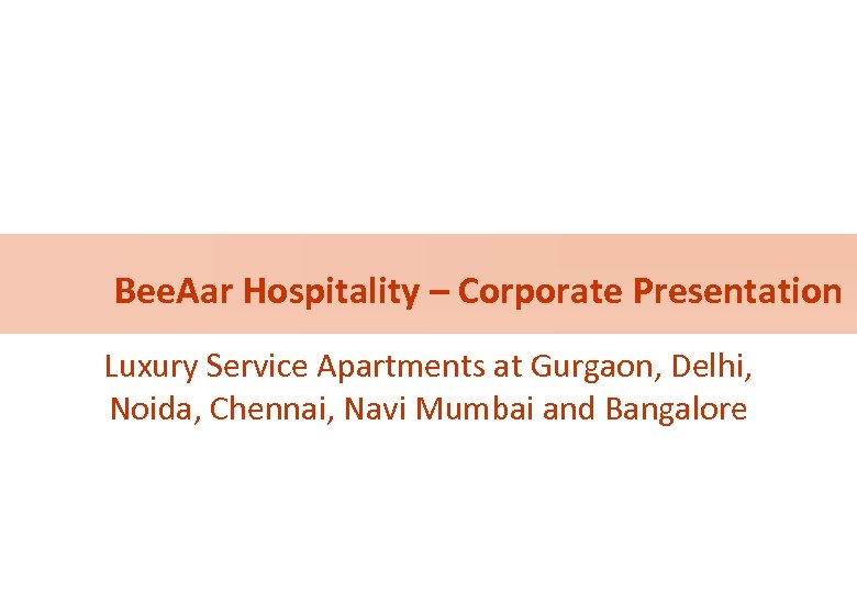 Bee. Aar Hospitality – Corporate Presentation Luxury Service Apartments at Gurgaon, Delhi, Noida, Chennai,