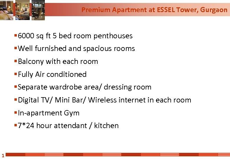 Premium Apartment at ESSEL Tower, Gurgaon § 6000 sq ft 5 bed room penthouses
