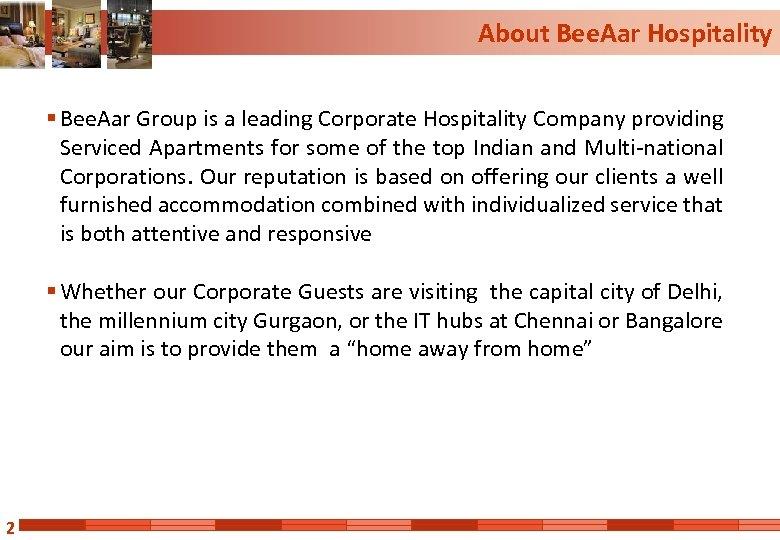 About Bee. Aar Hospitality § Bee. Aar Group is a leading Corporate Hospitality Company