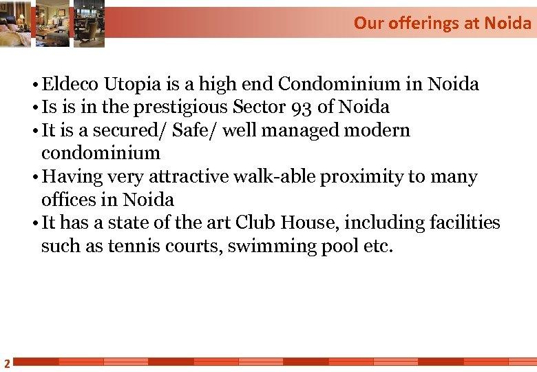 Our offerings at Noida • Eldeco Utopia is a high end Condominium in Noida