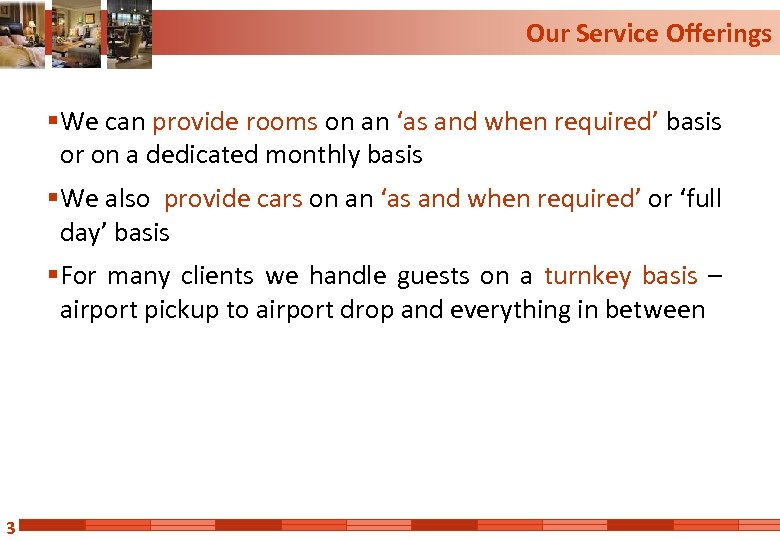 Our Service Offerings § We can provide rooms on an 'as and when required'