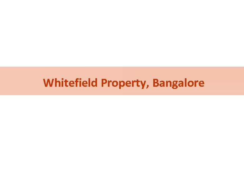 Whitefield Property, Bangalore