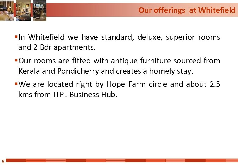 Our offerings at Whitefield § In Whitefield we have standard, deluxe, superior rooms and