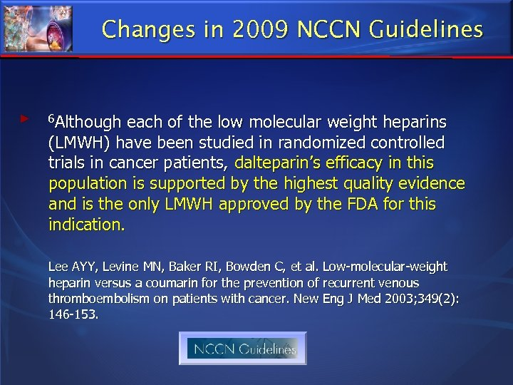 Changes in 2009 NCCN Guidelines ► 6 Although each of the low molecular weight