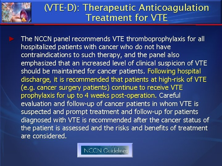 (VTE-D): Therapeutic Anticoagulation Treatment for VTE ► The NCCN panel recommends VTE thromboprophylaxis for