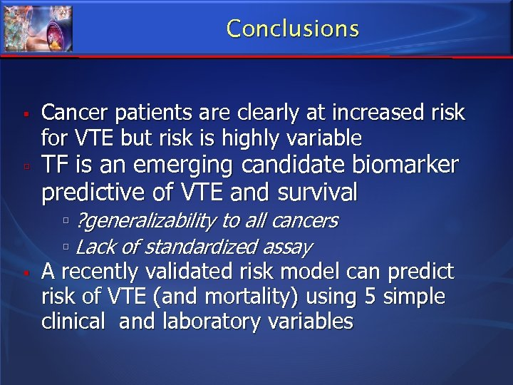 Conclusions Cancer patients are clearly at increased risk for VTE but risk is highly