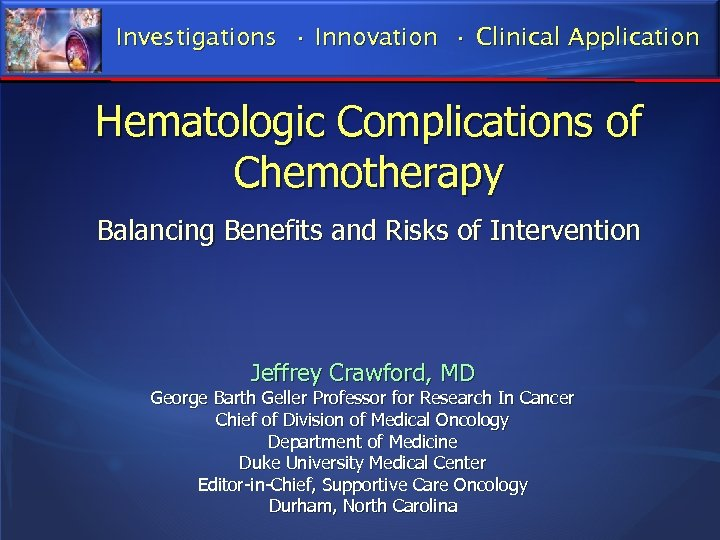 Investigations • Innovation • Clinical Application Hematologic Complications of Chemotherapy Balancing Benefits and Risks