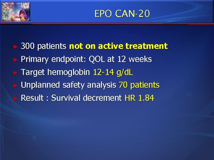 EPO CAN-20 ► 300 patients not on active treatment ► Primary endpoint: QOL at