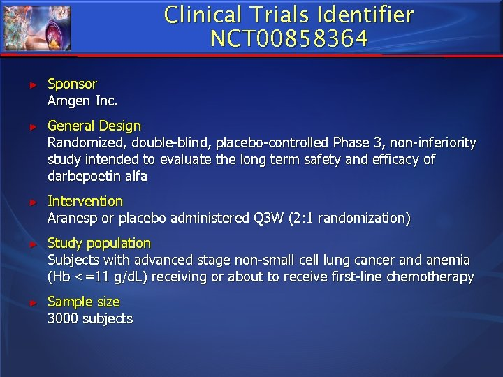 Clinical Trials Identifier NCT 00858364 ► Sponsor Amgen Inc. ► General Design Randomized, double-blind,