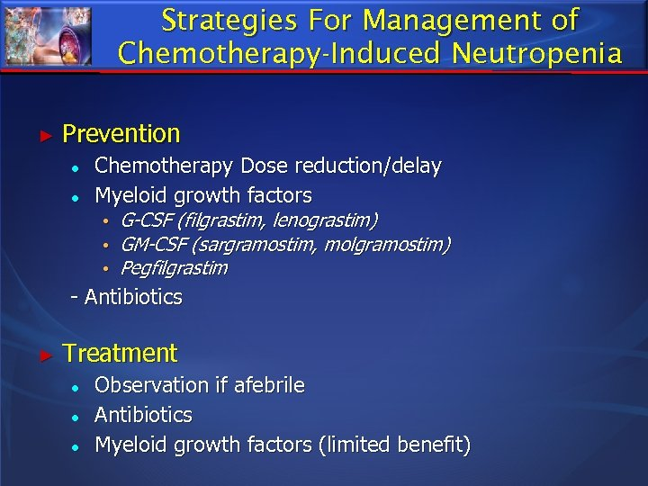 Strategies For Management of Chemotherapy-Induced Neutropenia ► Prevention ● ● Chemotherapy Dose reduction/delay Myeloid