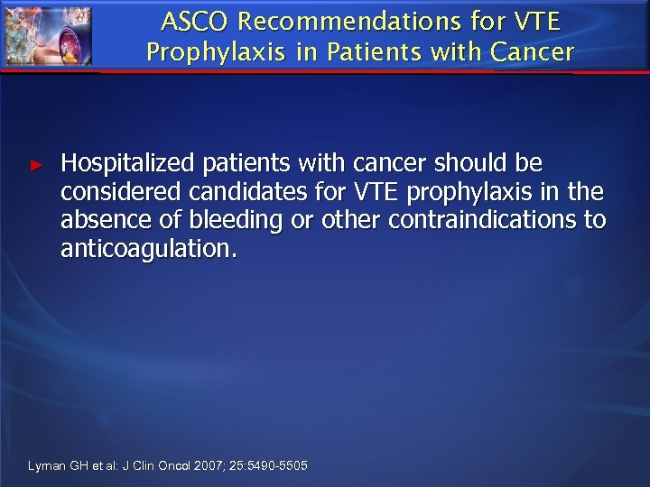 ASCO Recommendations for VTE Prophylaxis in Patients with Cancer ► Hospitalized patients with cancer