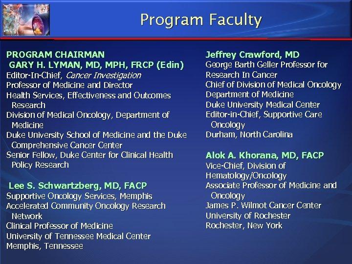 Program Faculty PROGRAM CHAIRMAN GARY H. LYMAN, MD, MPH, FRCP (Edin) Editor-In-Chief, Cancer Investigation