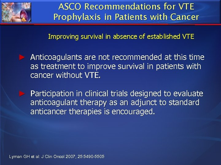 ASCO Recommendations for VTE Prophylaxis in Patients with Cancer Improving survival in absence of