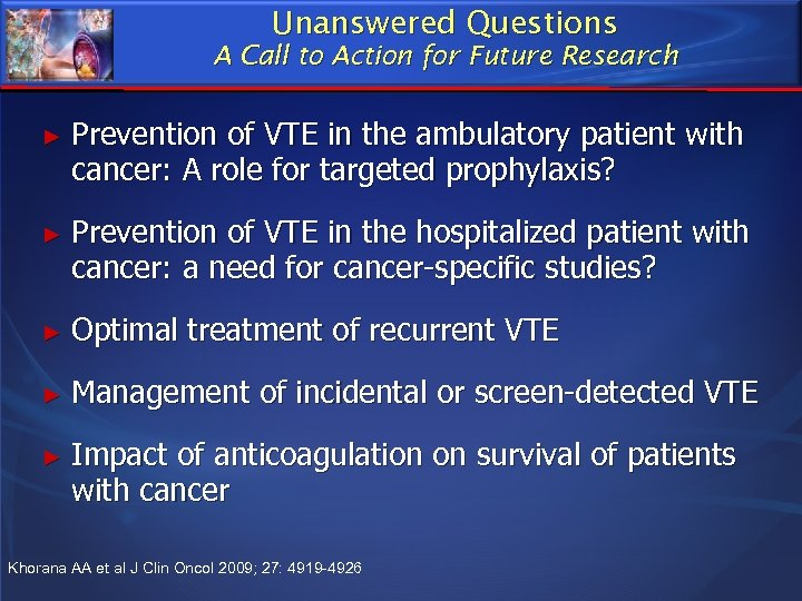 Unanswered Questions A Call to Action for Future Research ► Prevention of VTE in