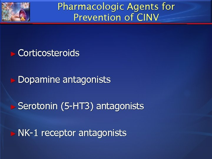 Pharmacologic Agents for Prevention of CINV ► Corticosteroids ► Dopamine antagonists ► Serotonin (5