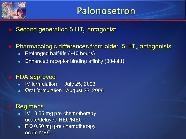 Palonosetron ► Second generation 5 -HT 3 antagonist ► Pharmacologic differences from older 5