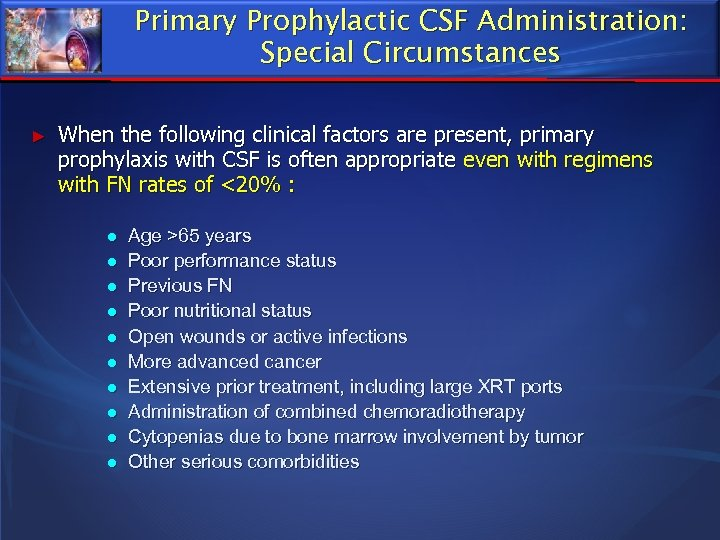 Primary Prophylactic CSF Administration: Special Circumstances ► When the following clinical factors are present,
