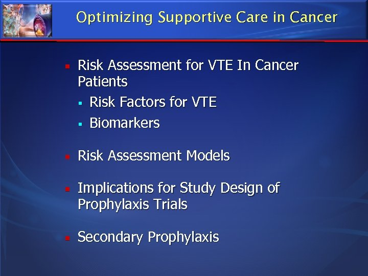Optimizing Supportive Care in Cancer Risk Assessment for VTE In Cancer Patients Risk Factors