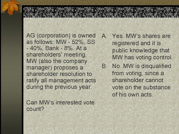 AG (corporation) is owned A. Yes. MW's shares are as follows: MW - 52%,