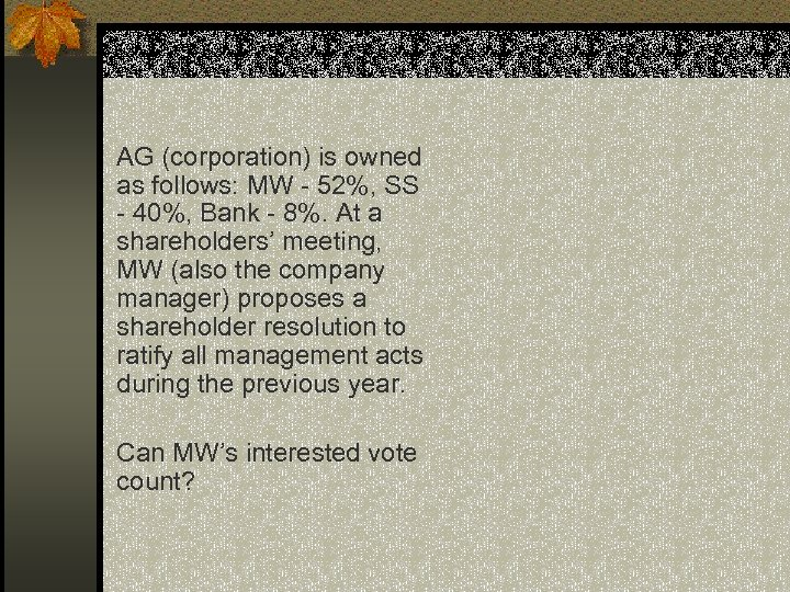 AG (corporation) is owned as follows: MW - 52%, SS - 40%, Bank -