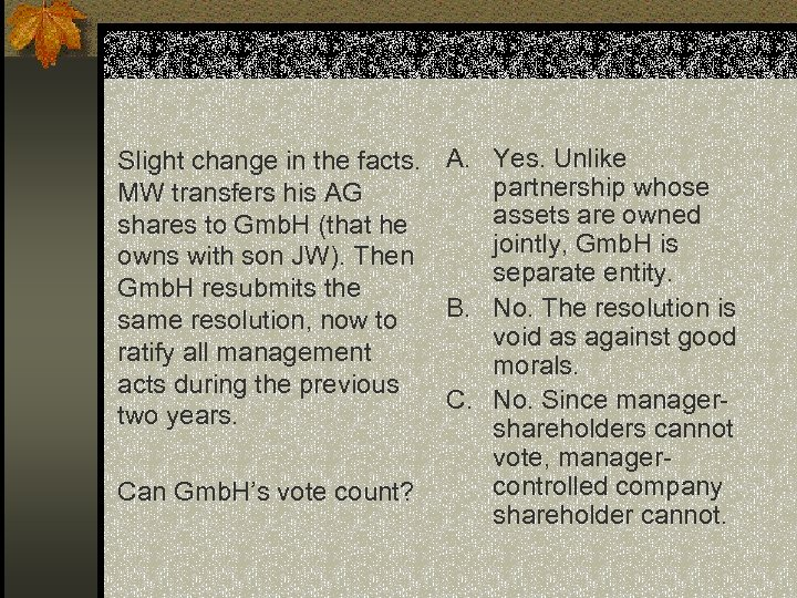 Slight change in the facts. A. Yes. Unlike partnership whose MW transfers his AG