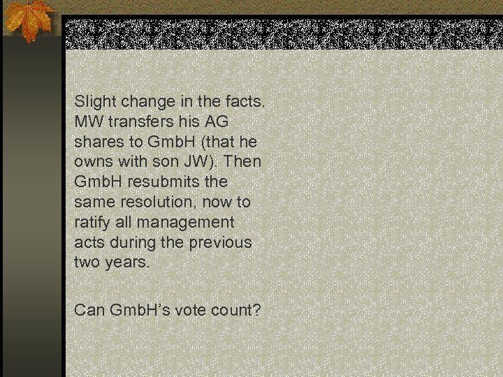 Slight change in the facts. MW transfers his AG shares to Gmb. H (that