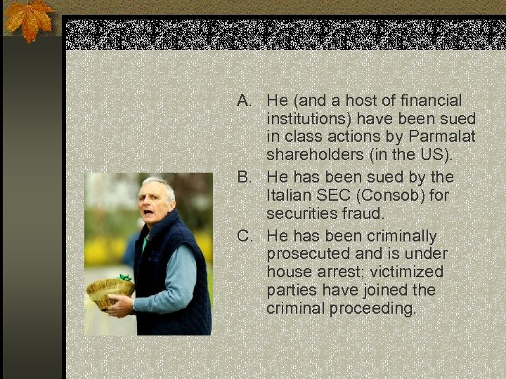 A. He (and a host of financial institutions) have been sued in class actions
